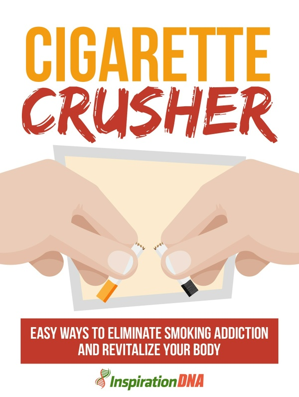 Ebook Cigarette Crusher Easy Ways To Eliminate Smoking Addiction And Revitalize Your Body