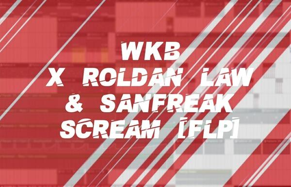 WKB X ROLDAN LAW X SANFREAX - SCREAM [FLP]
