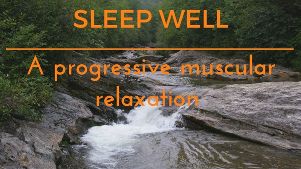 SLEEP WELL- A PROGRESSIVE MUSCULAR RELAXATION GUIDED MEDITATION