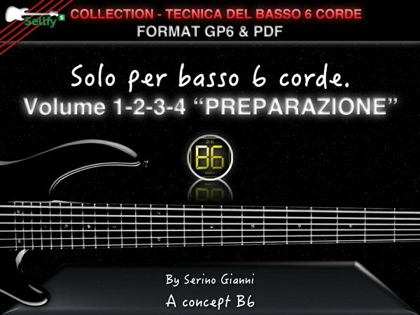 COLLECTION - TECNICA DEL BASSO A 6 CORDE - VOL 1,2,3,4 LA PREPARAZIONE  - FORMAT GP6 & PDF