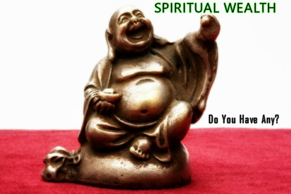 Spiritual Wealth: Do You Have Any?