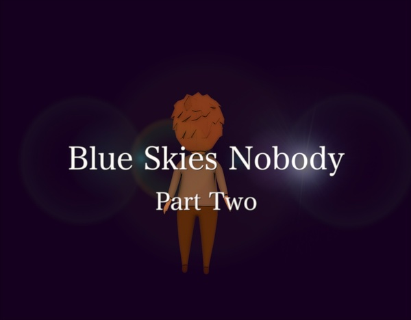 Blue Skies Nobody - Part Two