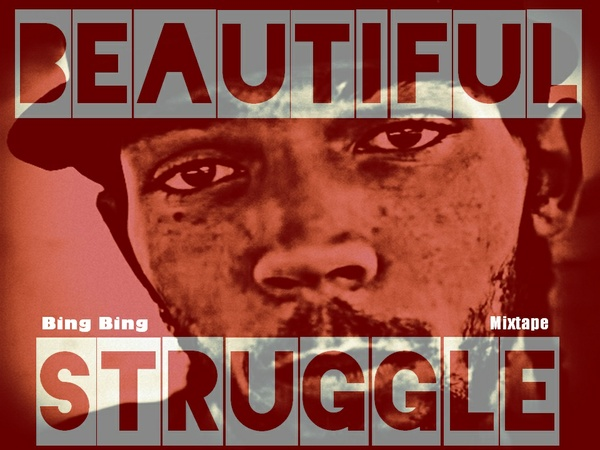 Beautiful Struggle mixtape by Bing Bing