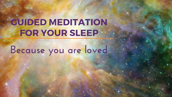 GUIDED MEDITATION FOR YOUR SLEEP because you are loved