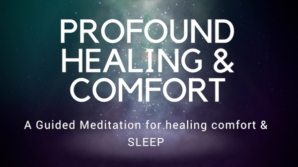 PROFOUND HEALING AND COMFORT FOR YOUR SLEEP & RELAXATION a guided meditation