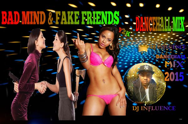 Bad mind & Fake Friends Dancehall Mix] by dj influence