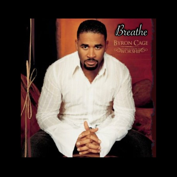 BREATHE by Byron Cage