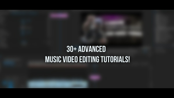 30+ Advanced Music Video Editing Tutorials!