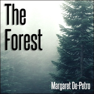 The Forest - A Meditation By Margaret De-Petro