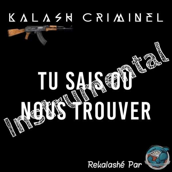 Kalash Criminel - Tu sais ou Nous trouver (FLP)