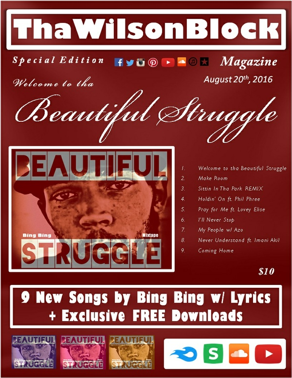 "ThaWilsonBlock Magazine SPECIAL EDITION presents ""Welcome to tha Beautiful Struggle"" by Bing Bing"