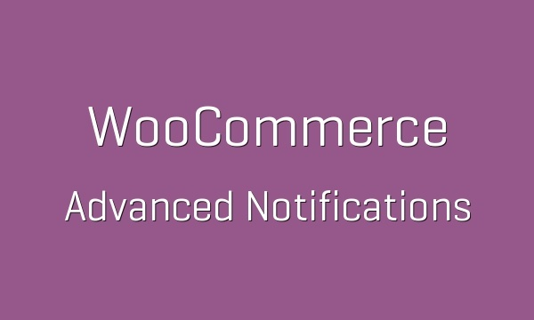 WooCommerce Advanced Notifications 1.2.13 Extension