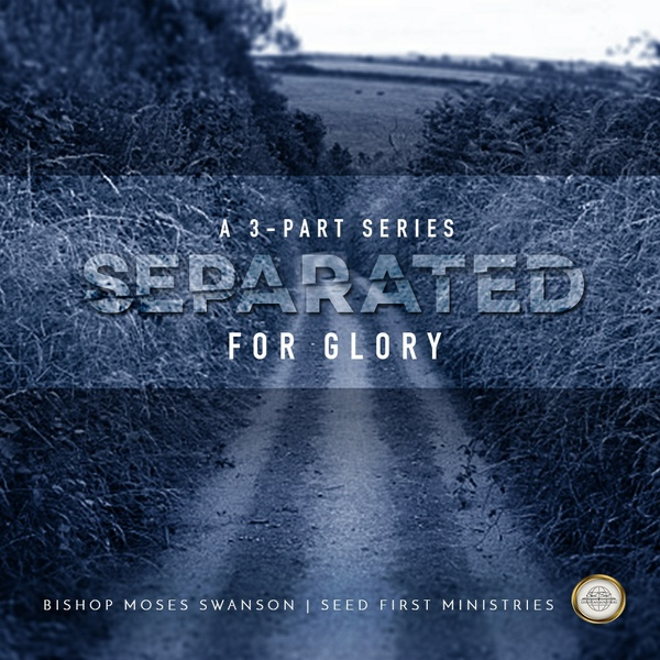 Separated for Glory - A 3 - Part Series