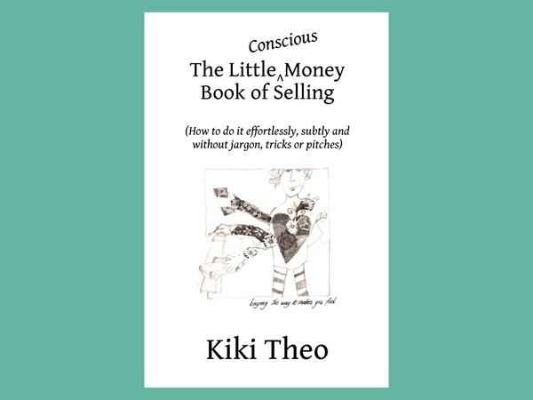 The Little Conscious Money Book of Selling (ISBN: 978-0-9946591-2-5)