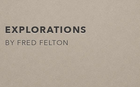 Explorations by Fred Felton