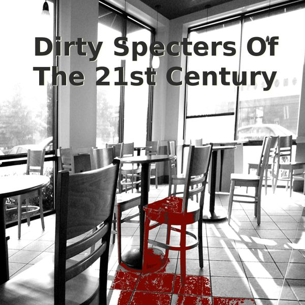 Dirty Specters of the 21st Century