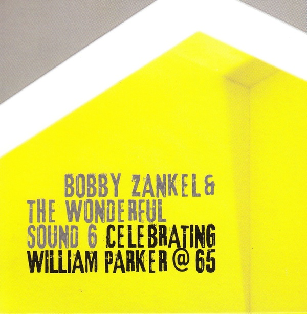 MW963 Celebrating William Parker at 65 by Bobby Zankel and the Wonderful Sound 6