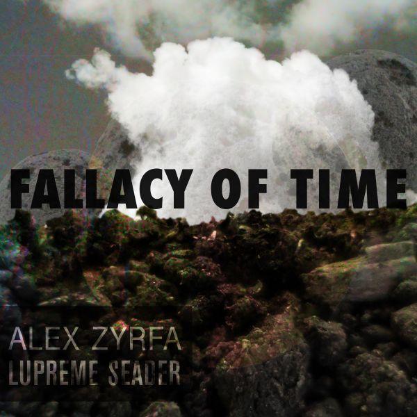 Alex Zyrfa & Lupreme Seader - Fallacy of Time