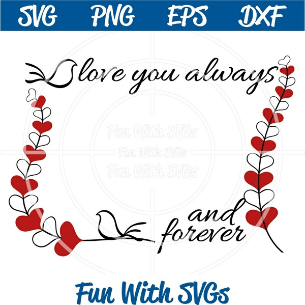 Love You Always and Forever Frame, Valentine's Day, SVG File, Love Birds