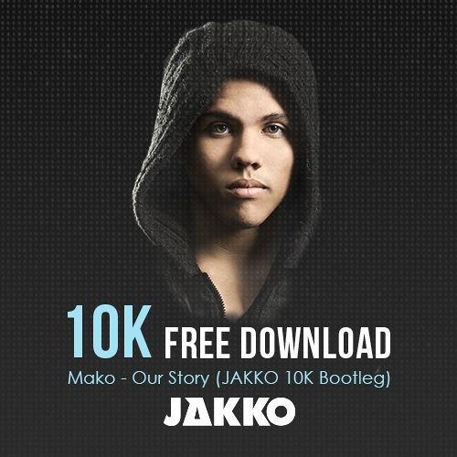 Remake: Mako - Our Story (JAKKO 10K Bootleg)