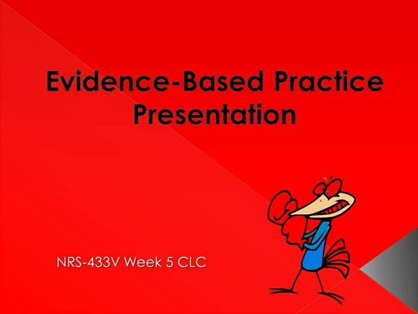 NRS-433V Week 5 CLC - Evidence Based Practice Presentation [15 Slides + Detailed Speaker Notes]