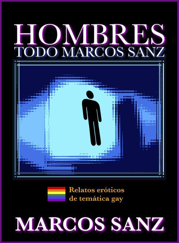 Hombres, Todo Marcos Sanz: Relatos eróticos de temática gay