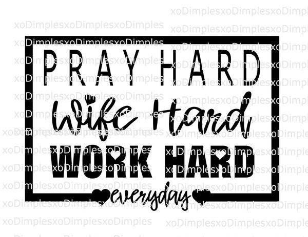 Pray Hard, Wife Hard, Work Hard SVG