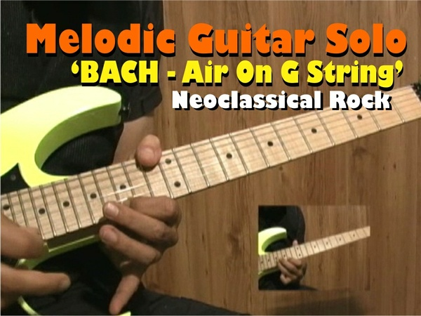 "MELODIC GUITAR SOLO ROCK - BACH ""AIR ON G STRING"""