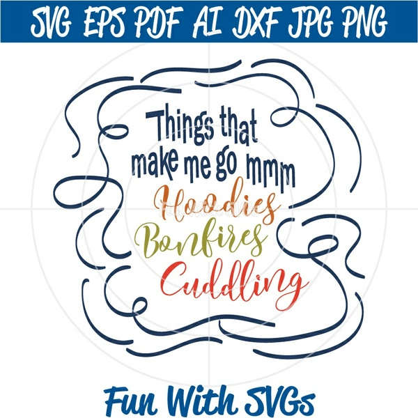 Hoodies, Bonfires, Cuddling, SVGs, SVG Files, Things that make me go mmm, Fun With SVGs
