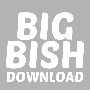 Big Bish Download