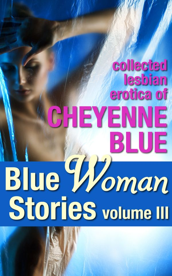Blue Woman Stories Volume 3: Collected Lesbian Erotica of Cheyenne Blue