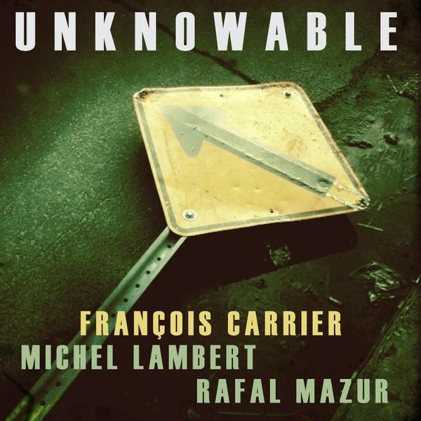 MW928 Francois Carrier / Michael Lambert / Rafal Mazur - Unknowable