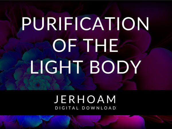 JERHOAM  |  Purification of the Light Body for Addressing the Chief Feature