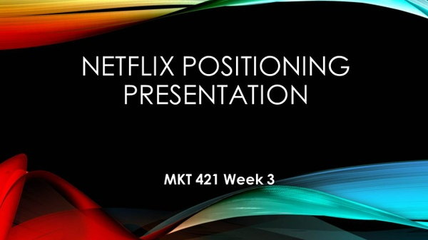 MKT 421 Week 3 Positioning Presentation – Netflix