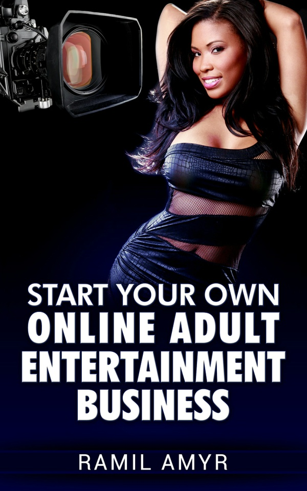 Start Your Own Online Adult Entertainment Business: By Ramil Amyr