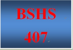 BSHS 407 Entire Course