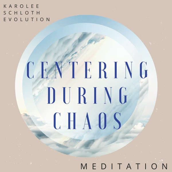 Centering During Chaos Meditation
