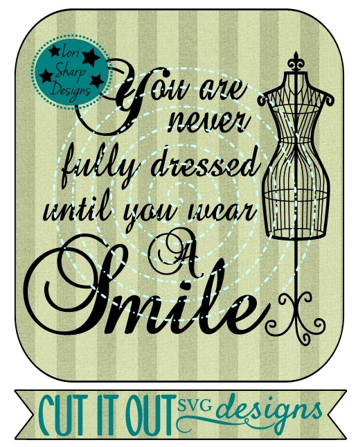 You are never fully dressed until you wear a smile SVG Cut File