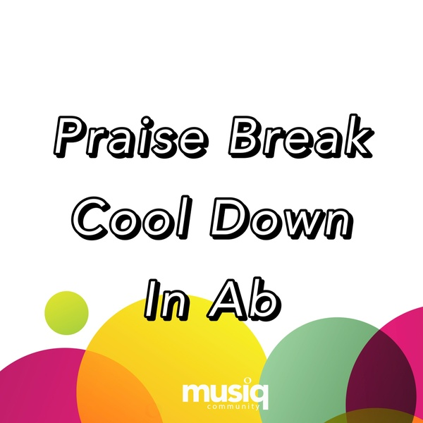 Praise Break Cool Down in Ab