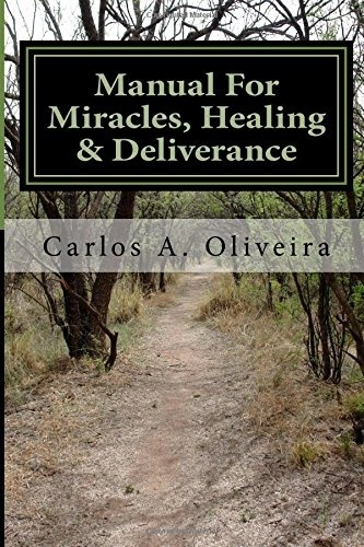 (((Hot))) MANUAL FOR MIRACLES, HEALING AND DELIVERANCE:  Freedom From Demons, Curses And Witchcraft