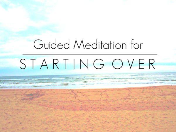 Guided Meditation for Starting Over