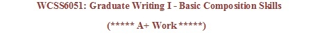 WCSS6051 Week 1 to Week 8 Assignment and Discussion   ( WCSS 6051: Graduate Writing I )