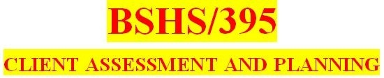 BSHS 395 Week 1 The Assessment Process