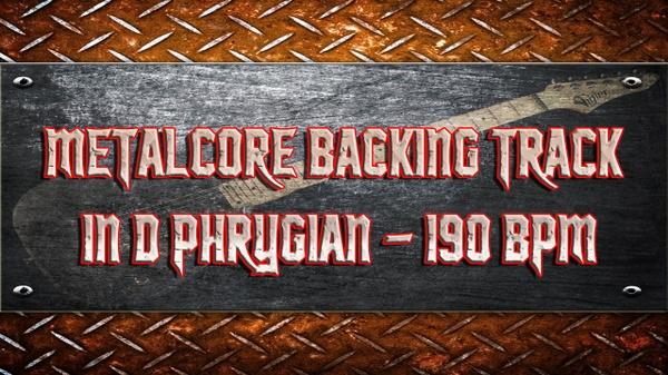 Metalcore Backing Track in D Phrygian - 190 BPM