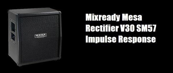 Mixready Mesa Rectifier V30 Cabinet Impulse Response
