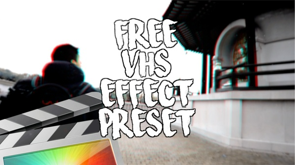 Free VHS Effects Preset - Final Cut Pro X