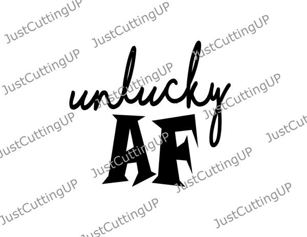 Unlucky AF SVG Only