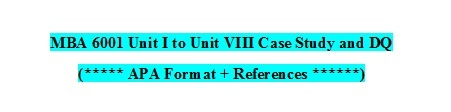 MBA 6001 Unit I to Unit VIII Assignment / Case Study