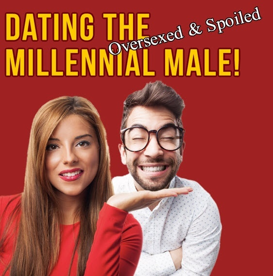 Dating The Oversexed & Spoiled Millennial Male eGuide!