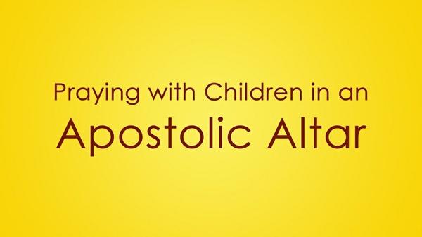 Praying with Children in an Apostolic Altar